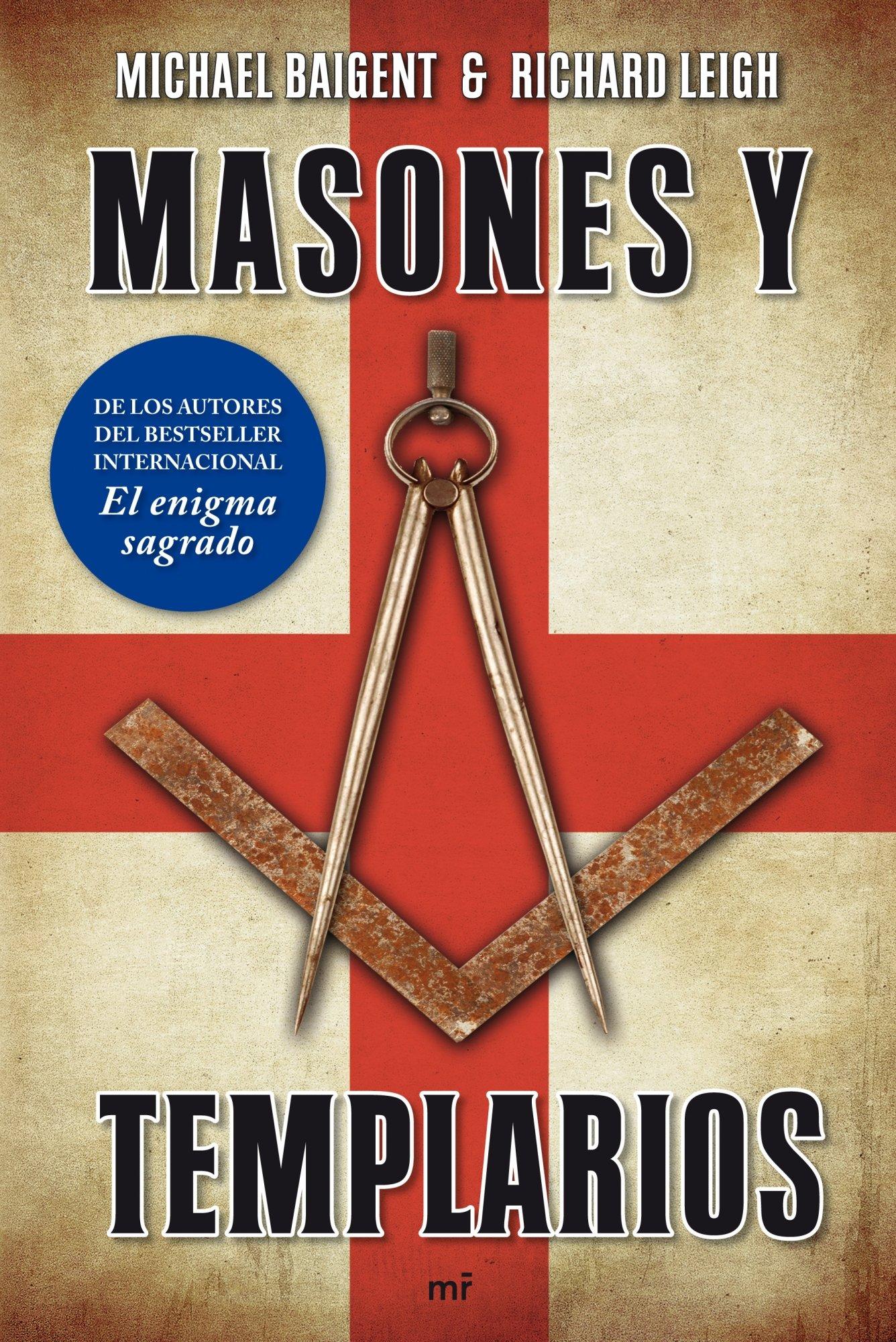 Masones y templarios: De los autores del bestseller internacional El enigma sagrado MR Dimensiones: Amazon.es: Baigent, Michael, Leigh, Richard: Libros