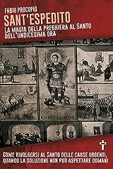 SANT'ESPEDITO. LA MAGIA DELLA PREGHIERA AL SANTO DELL'UNDICESIMA ORA (Italian Edition) Kindle Edition