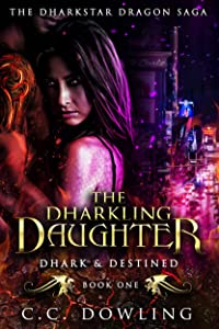 The Dharkling Daughter: Dhark & Destined (The Dharkstar Dragon Saga Book 1)