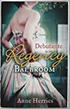 DEBUTANTE in the Regency Ballroom: A Country Miss in Hanover Square/An Innocent Debutante in Hanover Square (A Season in Town, Book 1)