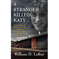 A Stranger Killed Katy: The True Story of Katherine Hawelka, Her Murder on a New York Campus, and How Her Family Fought…