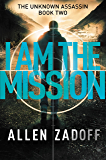 I Am the Mission (The Unknown Assassin Book 2)