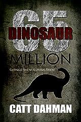 Dinosaur: 65 Million: Book 2  Change Them, Survive Them Kindle Edition