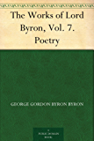 The Works of Lord Byron, Vol. 7. Poetry (English Edition)