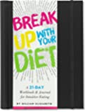 Break Up With Your Diet! A 21-Day Workbook & Journal for Intuitive Eating