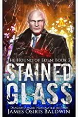 Stained Glass: An Alexi Sokolsky Supernatural Thriller (Alexi Sokolsky: Hound of Eden Book 2) Kindle Edition