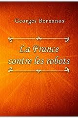 La France contre les robots (French Edition) Kindle Edition
