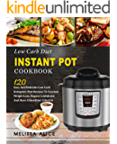 Low Carb Diet Instant Pot Cookbook: 120 Easy And Delicious Low Carb Ketogenic Diet Recipes To Cracked Weight Loss, Regain Confidence And Have A Healthier Lifesyle (Keto Diet Atkins Diet Paleo Diet)