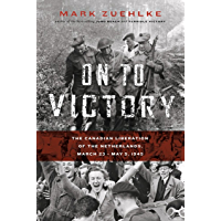 On to Victory: The Canadian Liberation of the Netherlands, March 23—May 5, 1945 (Canadian Battle Book 8)