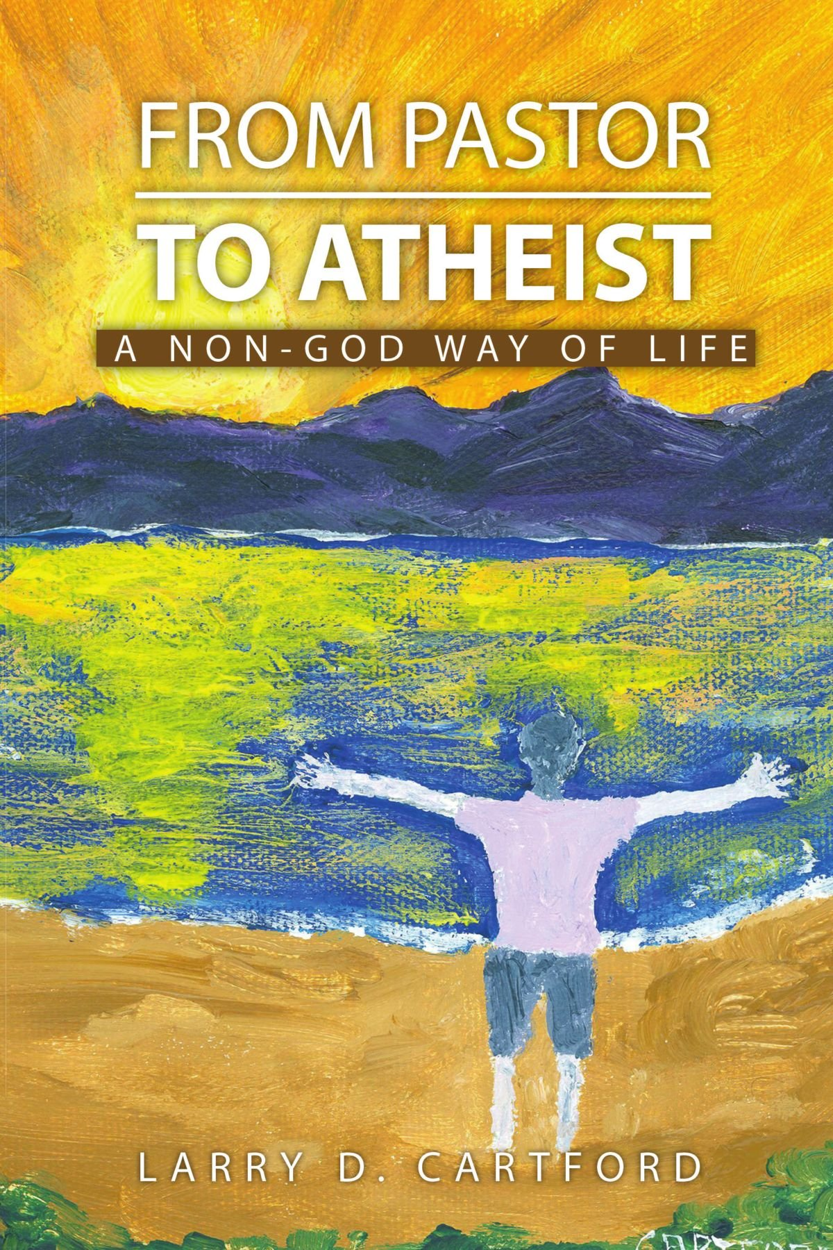 FROM PASTOR TO ATHEIST: A Non-god Way of Life: Larry Cartford:  9781450085830: Amazon.com: Books