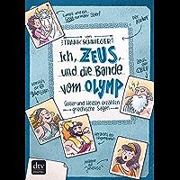 Ich, Zeus, und die Bande vom Olymp  Götter und Helden erzählen griechische Sagen (German Edition)
