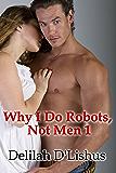 Why I Do Robots, Not Men 1