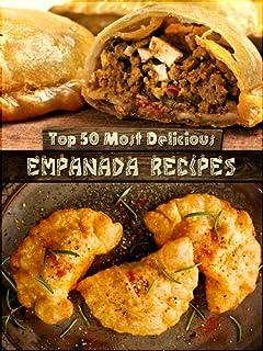 Top 50 Most Delicious Empanada Recipes (Recipe Top 50\'s Book 30)