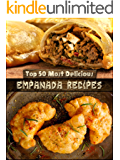 Top 50 Most Delicious Empanada Recipes (Recipe Top 50's Book 30)