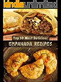 Top 50 Most Delicious Empanada Recipes (Recipe Top 50's Book 30)