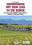 Wanderführer Bayerische Alpen: Mit dem Zug in die Berge. Unterwegs mit der MERIDIAN zwischen München, Rosenheim, Salzburg und Kufstein. 30 Wanderziele, mit Bahn und Bus erreichbar