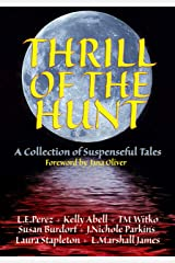 Thrill of the Hunt: A Collection of Suspenseful Tales (Thrill of the Hunt Anthology Book 1) Kindle Edition