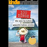 100 Dinge, die man im Leben gemacht haben sollte: Das Leben ist viel zu kurz, um Zeit zu verschwenden! Inkl. Platz für ein Fotobeweis