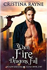 When Fire Dragons Fall (Dragon Shifters of Elysia Book 2) Kindle Edition
