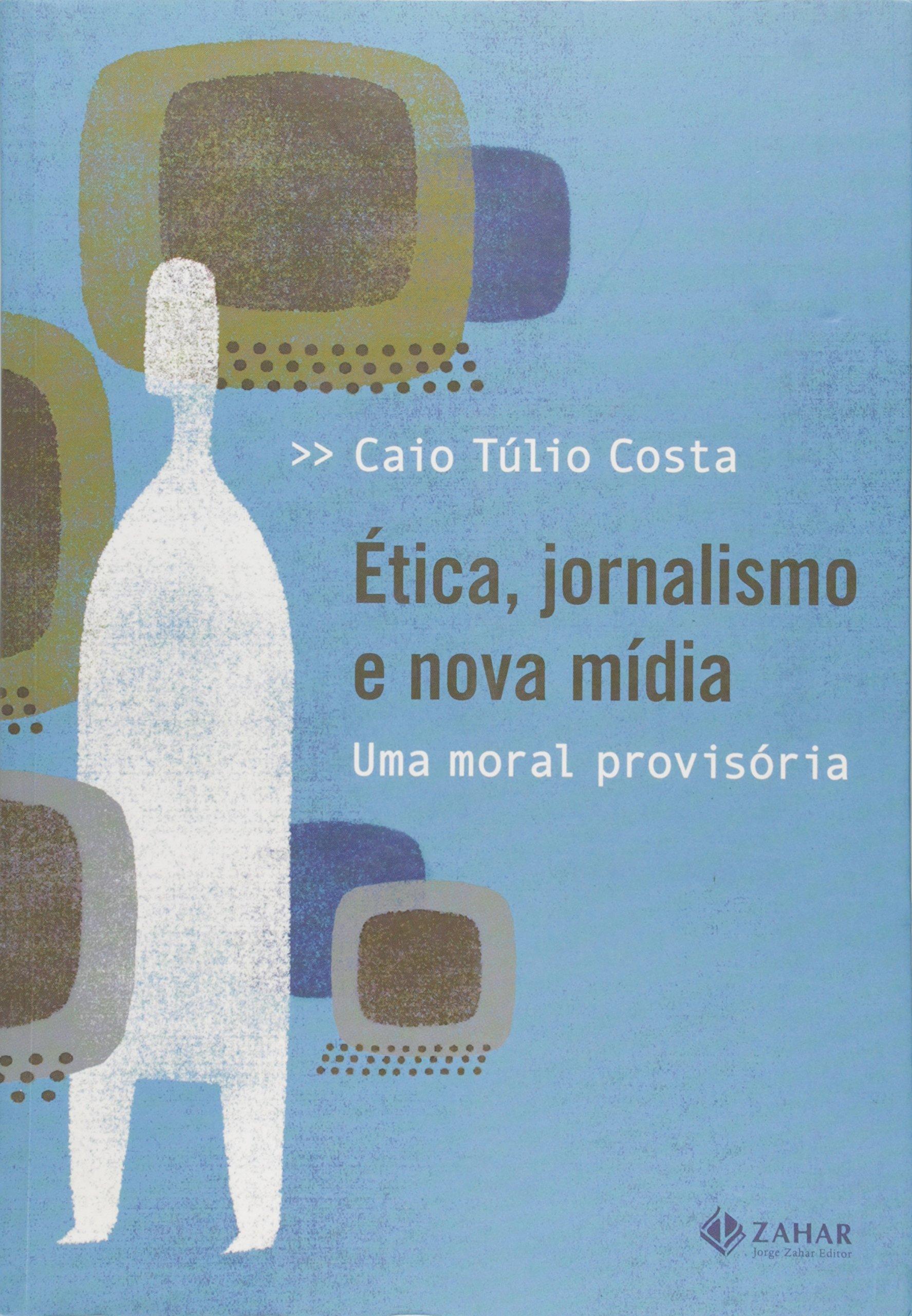 Download Etica, Jornalismo e Nova Midia: Uma Moral Provisor (Em Portugues do Brasil) ebook