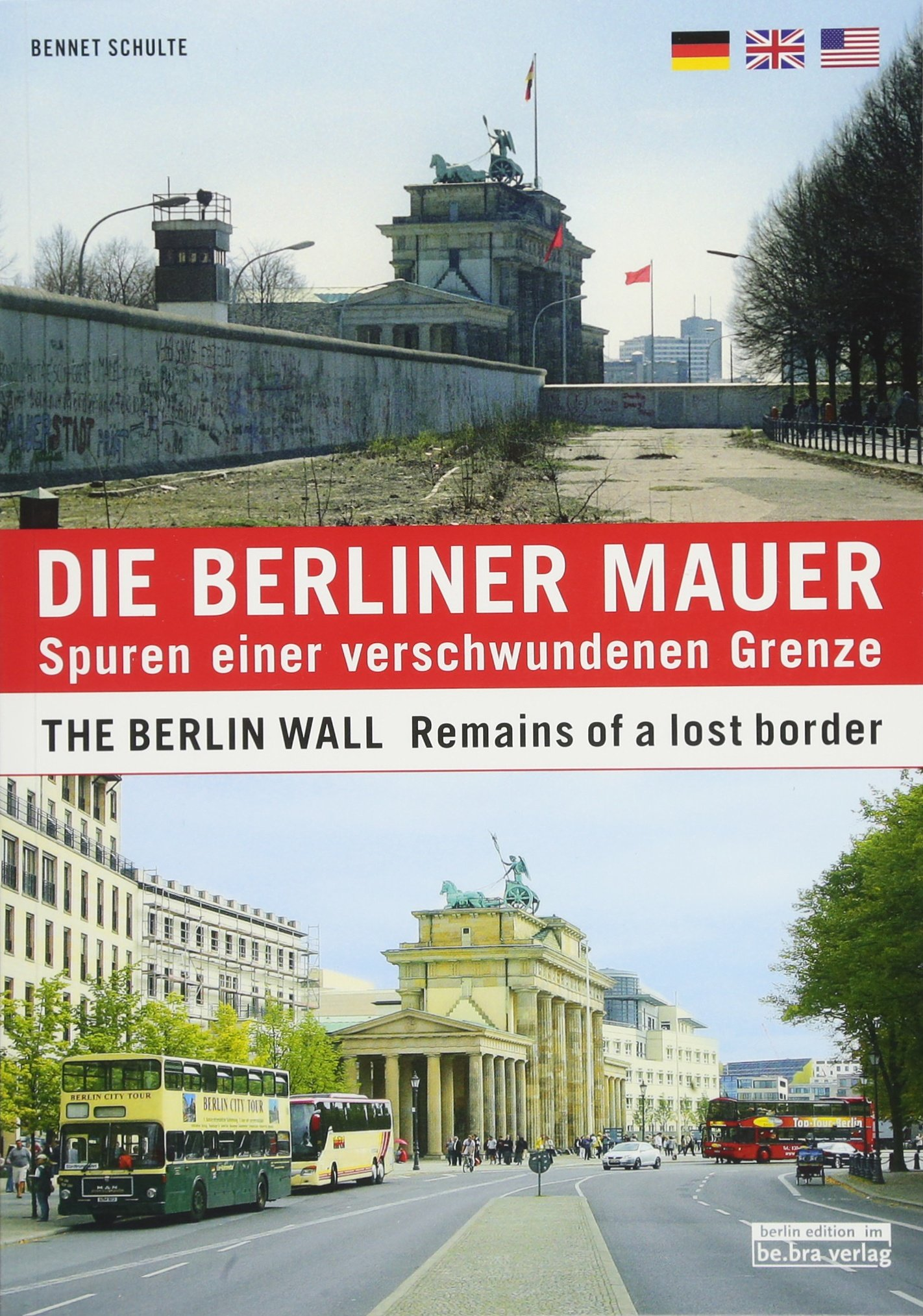 Die Berliner Mauer: Spuren einer verschwundenen Grenze / The Berlin Wall: Remains of a lost border