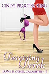 Deceiving Derek: A Romantic Comedy Short Story (Love & Other Calamities Book 1) Kindle Edition