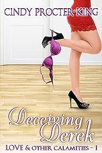 Deceiving Derek: A Romantic Comedy Short Story (Love & Other Calamities Book 1)