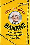 Hier ist alles Banane: Erich Honeckers geheime Tagebücher 1994 - 2015 (German Edition)