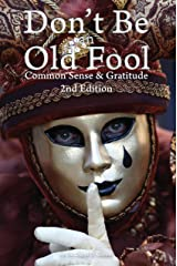 Don't Be An Old Fool: Common Sense & Gratitude (Volume 2) Kindle Edition