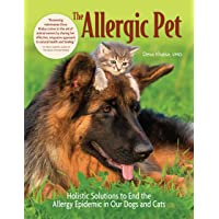 The Allergic Pet: Holistic Solutions to End the Allergy Epidemic in Our Dogs and...