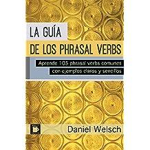 La Guía de los Phrasal Verbs: Aprende 105 phrasal verbs comunes con ejemplos claros y sencillos (Phrasal Verbs para la Vida nº 3) (Spanish Edition) Nov 25, ...