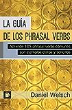 La Guía de los Phrasal Verbs: Aprende 105 phrasal verbs comunes con ejemplos claros y sencillos (Phrasal Verbs para la Vida nº 3) (Spanish Edition)