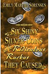 Six Shiny Silver Coins and the Ridiculous Ruckus They Caused (The Numbers Just Keep Getting Bigger Book 0) Kindle Edition