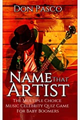 Name That Artist - The Multiple Choice Music Celebrity Quiz Game (Music Trivia Game): For Baby Boomers Kindle Edition