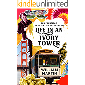 Life in an Ivory Tower: A Coming of Age Memoir (San Francisco: The Luxury of Eccentricity Book 1)