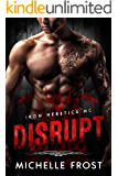 Disrupt (Iron Heretics MC Book 1)