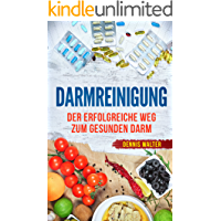 Darmreinigung: Der erfolgreiche Weg zum gesunden Darm (Darmgesundheit, Darmbakterien, Darmsanierung)