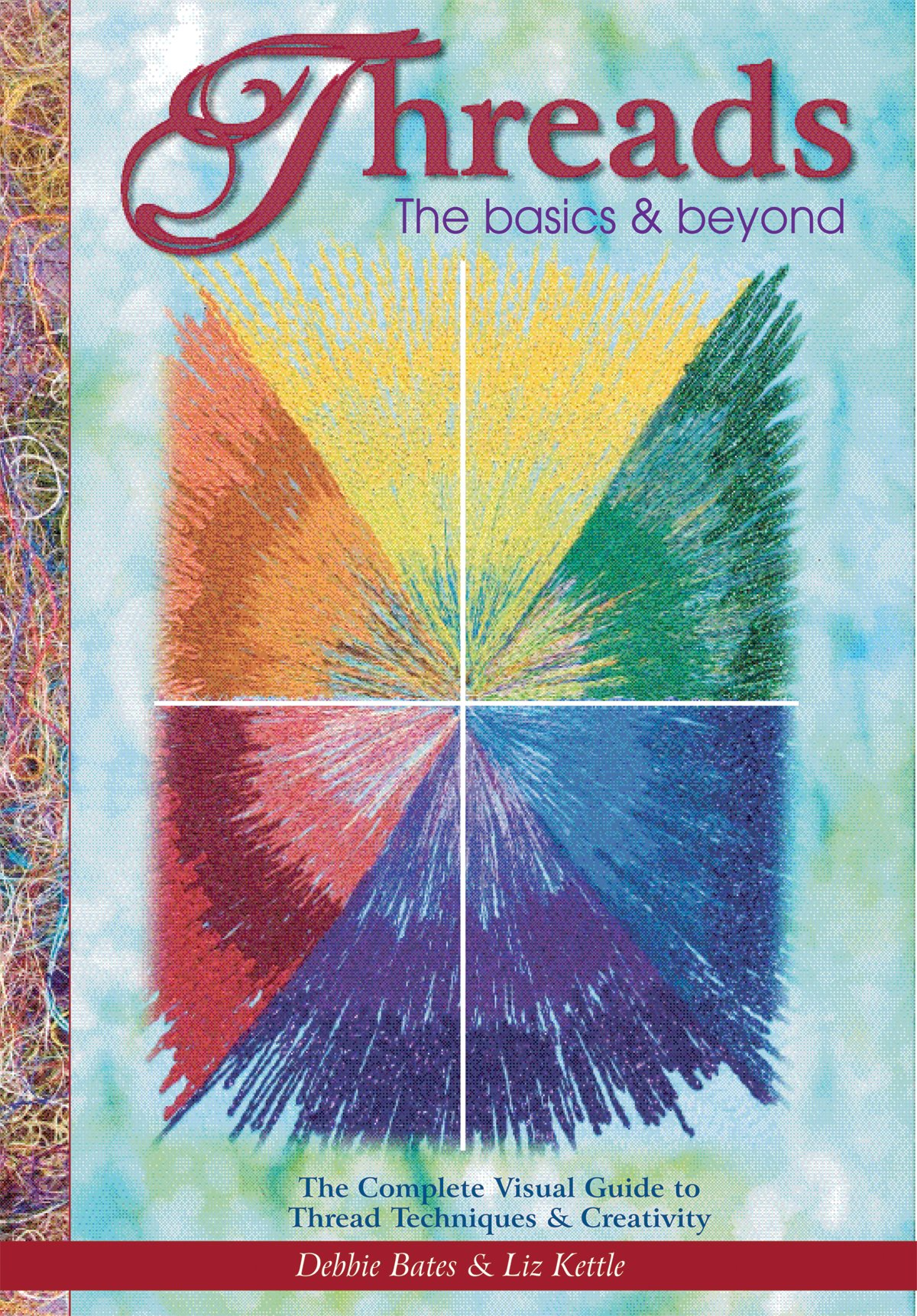 Threads: the Basics & Beyond: The Complete Visual Guide to Thread Techniques and Creativity in Projects and Embellishing PDF