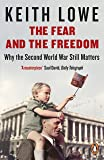The Fear and the Freedom: Why the Second World War Still Matters