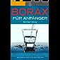 Borax für Anfänger: Wie ein natürliches Mineral deinen Körper entgiftet, Arthrose, Osteoporose, Candida und viele andere Krankheiten heilt, deine Sexualhormone steigert und dein drittes Auge öffnet.