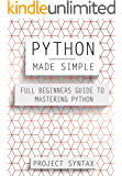 Python Made Simple: Full Beginner's Guide to Mastering Python (English Edition)