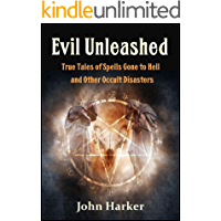 Evil Unleashed: True Tales of Spells Gone to Hell and Other Occult Disasters (English Edition)