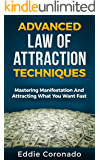 Advanced Law of Attraction Techniques: Mastering Manifestation and Attracting What You Want Fast!