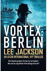 VORTEX: BERLIN: AN ATCHO INTERNATIONAL SPY THRILLER (Atcho Series Book 3) Kindle Edition