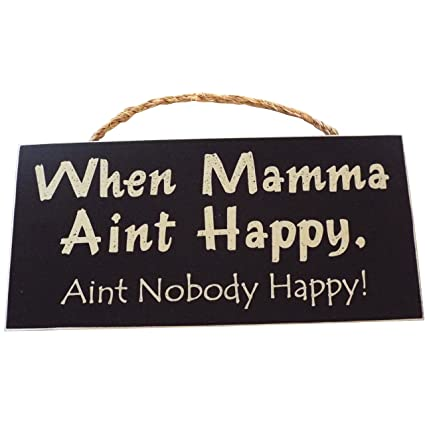 Amazoncom When Mamma Aint Happy Anit Nobody Happy Wood Sign For