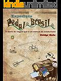Expedição Pedal Brasil: O diário de viagem que é um manual de cicloturismo (Portuguese Edition)
