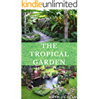 THE TOPICAL GARDEN: Guides on how to plan, plant and maintain a Tropical garden