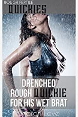 Drenched Rough Quickie For His Wet Brat (Rough Fertile Quickies Series) Kindle Edition