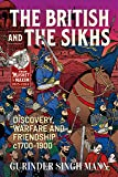 The British and the Sikhs: Discovery, warfare and friendship c1700-1900. Military and social interaction in Imperial India (From Musket to Maxim 1815-1914)