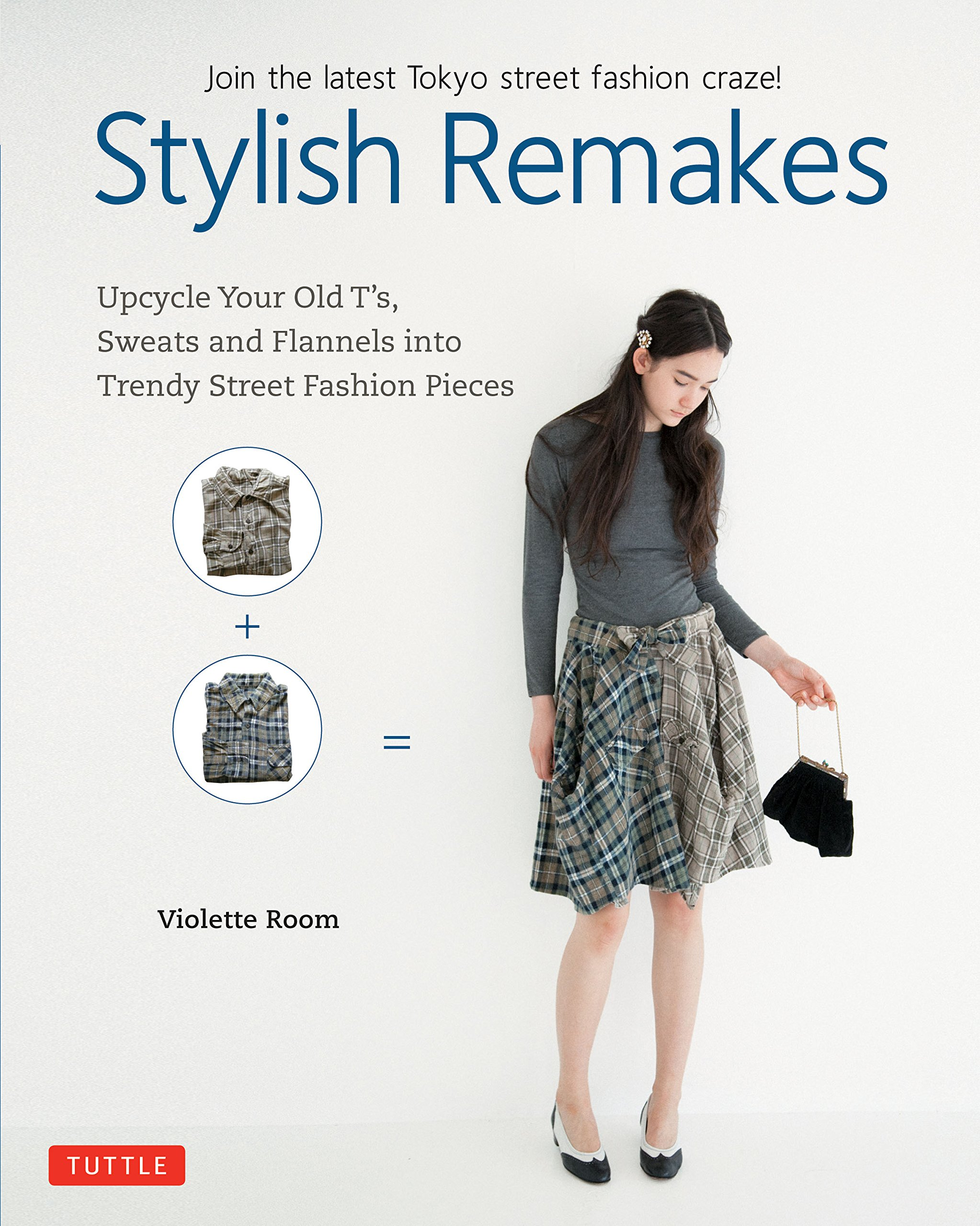 Stylish Remakes: Upcycle Your Old T's, Sweats and Flannels into Trendy Street Fashion Pieces ebook